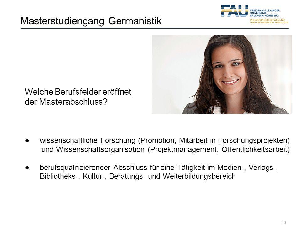 10 Masterstudiengang Germanistik Welche Berufsfelder eröffnet der Masterabschluss? wissenschaftliche Forschung (Promotion, Mitarbeit in Forschungsproj