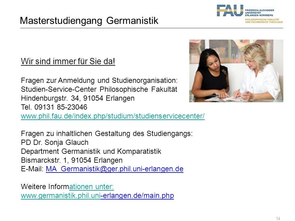 14 Masterstudiengang Germanistik Wir sind immer für Sie da! Fragen zur Anmeldung und Studienorganisation: Studien-Service-Center Philosophische Fakult