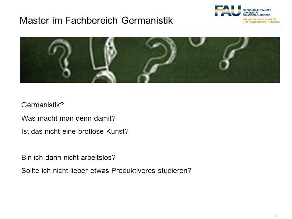 2 Master im Fachbereich Germanistik Germanistik? Was macht man denn damit? Ist das nicht eine brotlose Kunst? Bin ich dann nicht arbeitslos? Sollte ic
