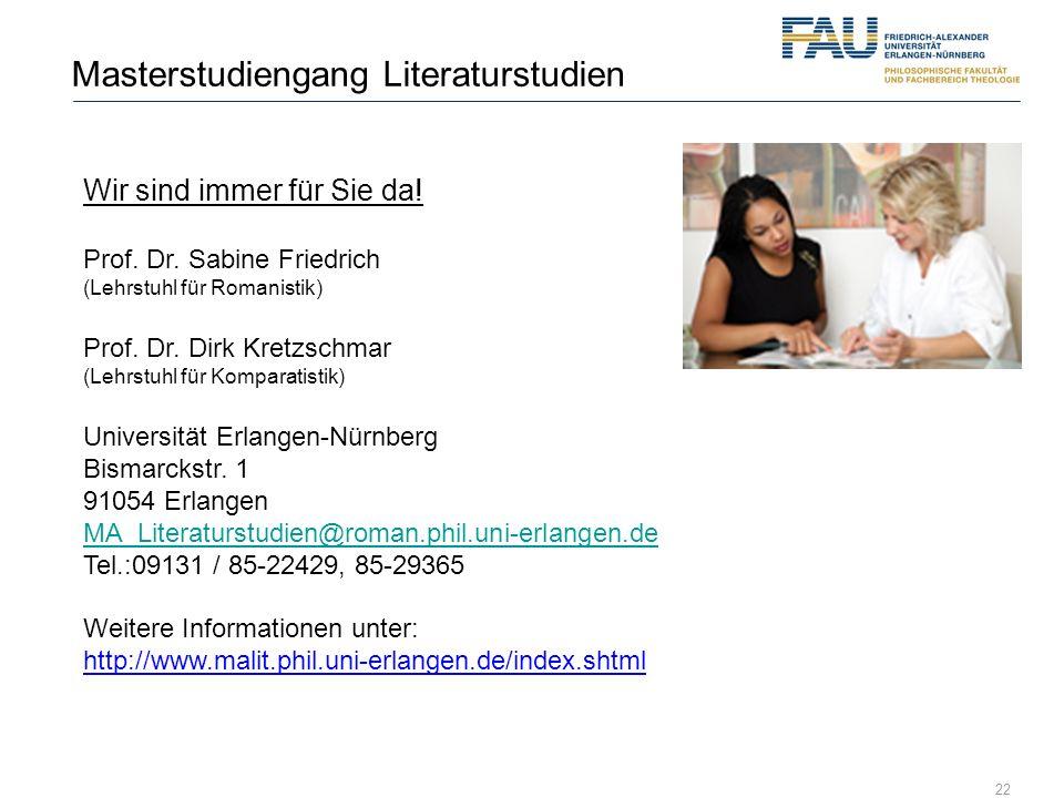 22 Masterstudiengang Literaturstudien Wir sind immer für Sie da! Prof. Dr. Sabine Friedrich (Lehrstuhl für Romanistik) Prof. Dr. Dirk Kretzschmar (Leh