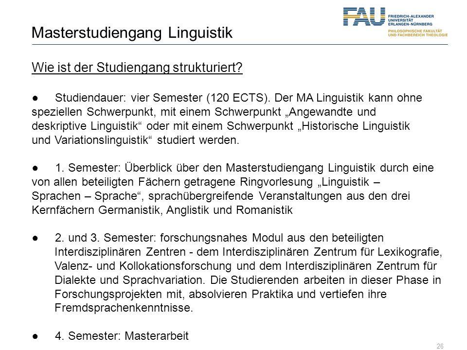 26 Masterstudiengang Linguistik Wie ist der Studiengang strukturiert? Studiendauer: vier Semester (120 ECTS). Der MA Linguistik kann ohne speziellen S