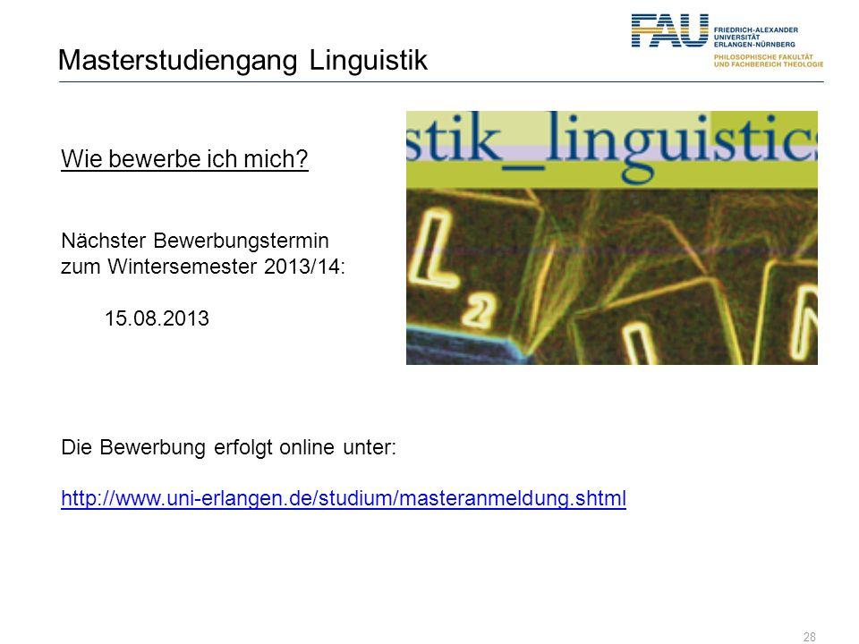 28 Masterstudiengang Linguistik Wie bewerbe ich mich? Nächster Bewerbungstermin zum Wintersemester 2013/14: 15.08.2013 Die Bewerbung erfolgt online un