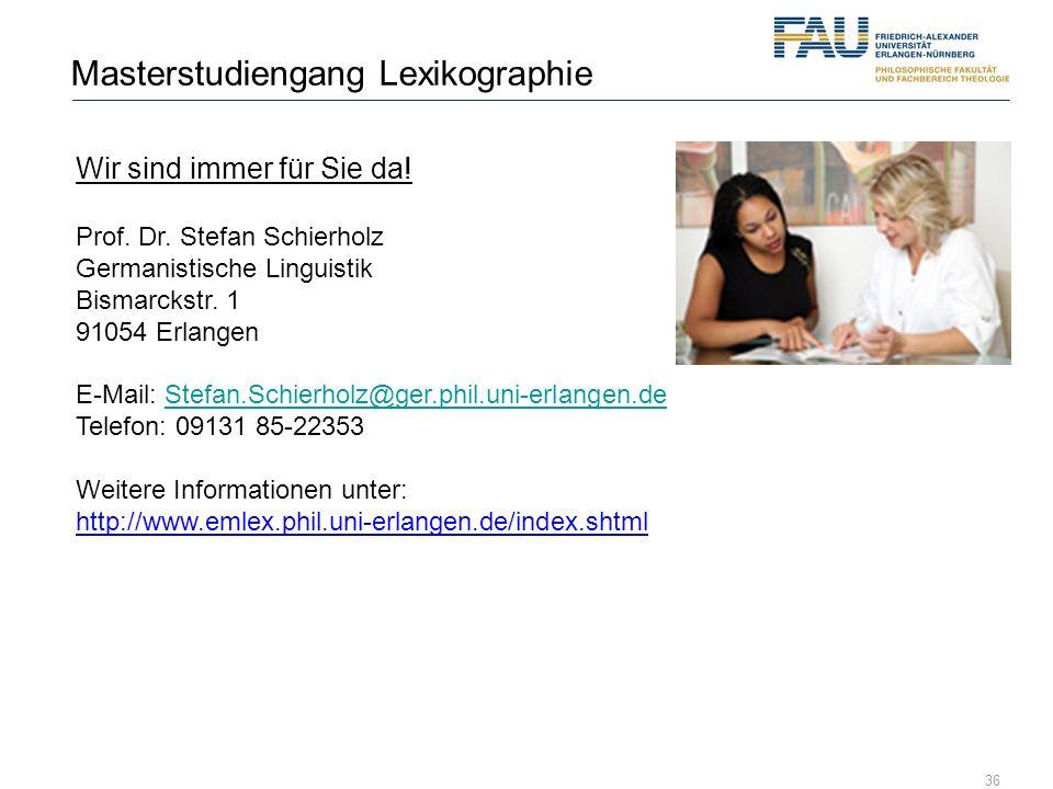 36 Masterstudiengang Lexikographie Wir sind immer für Sie da! Prof. Dr. Stefan Schierholz Germanistische Linguistik Bismarckstr. 1 91054 Erlangen E-Ma