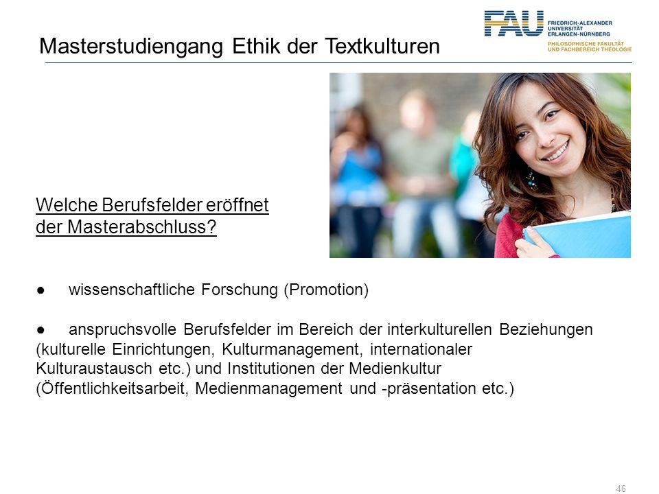 46 Welche Berufsfelder eröffnet der Masterabschluss? wissenschaftliche Forschung (Promotion) anspruchsvolle Berufsfelder im Bereich der interkulturell