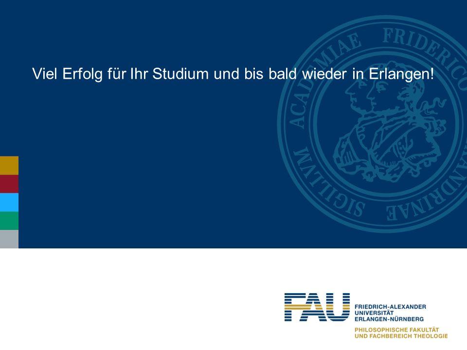 Viel Erfolg für Ihr Studium und bis bald wieder in Erlangen!
