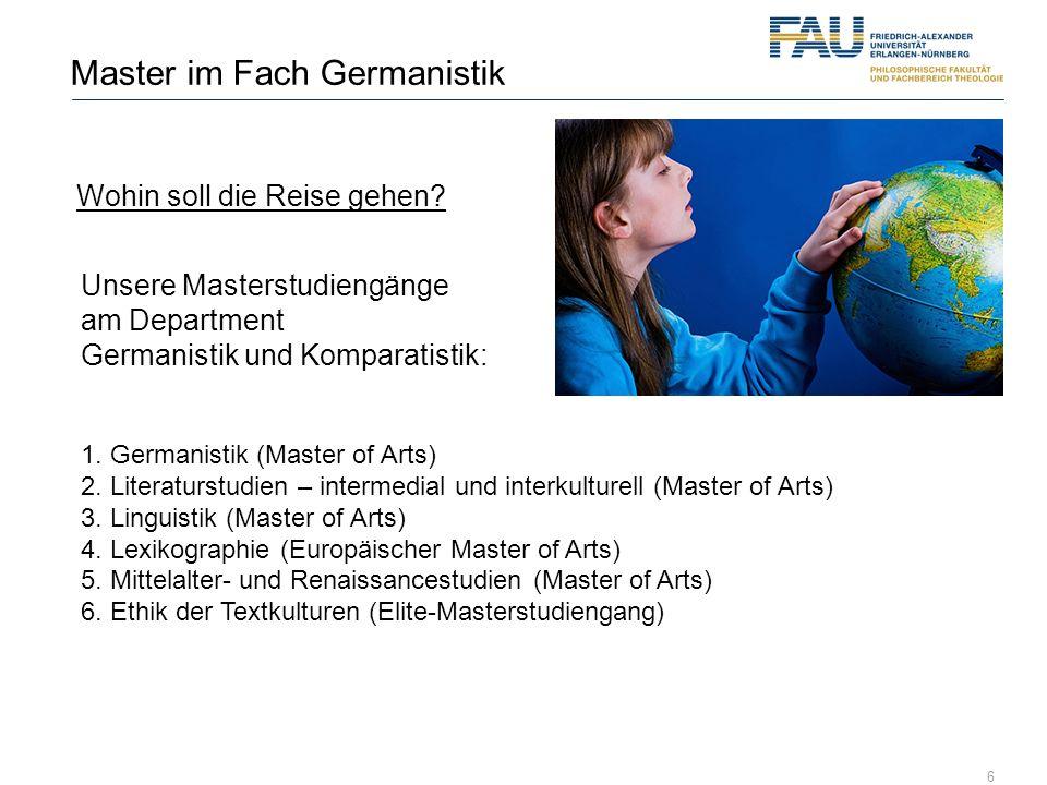 6 Master im Fach Germanistik Wohin soll die Reise gehen? Unsere Masterstudiengänge am Department Germanistik und Komparatistik: 1. Germanistik (Master