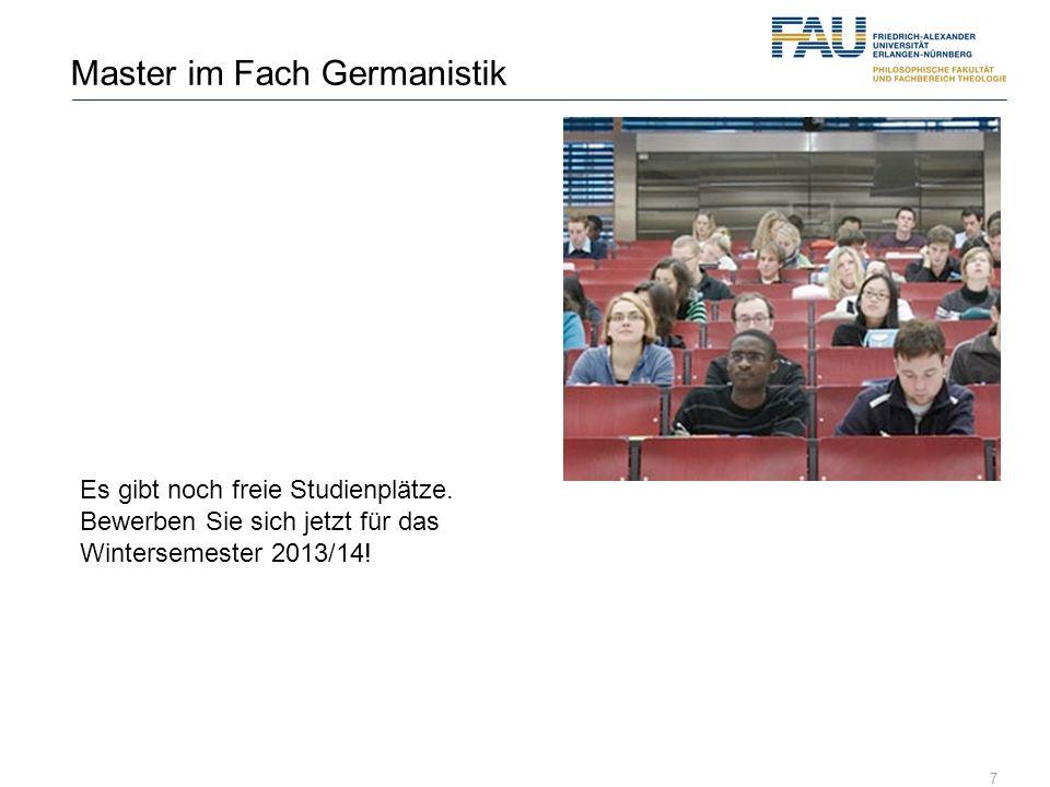 7 Master im Fach Germanistik Es gibt noch freie Studienplätze. Bewerben Sie sich jetzt für das Wintersemester 2013/14!