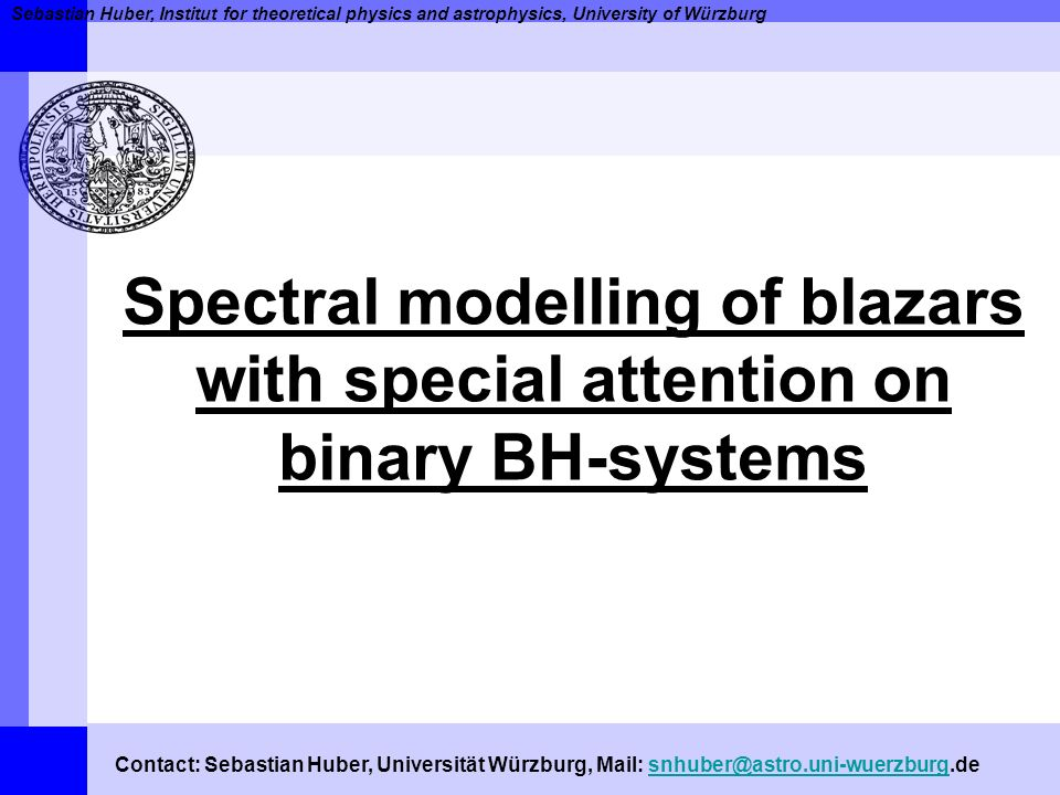 Spectral modelling of blazars with special attention on binary BH-systems Ende Vielen Dank !!!