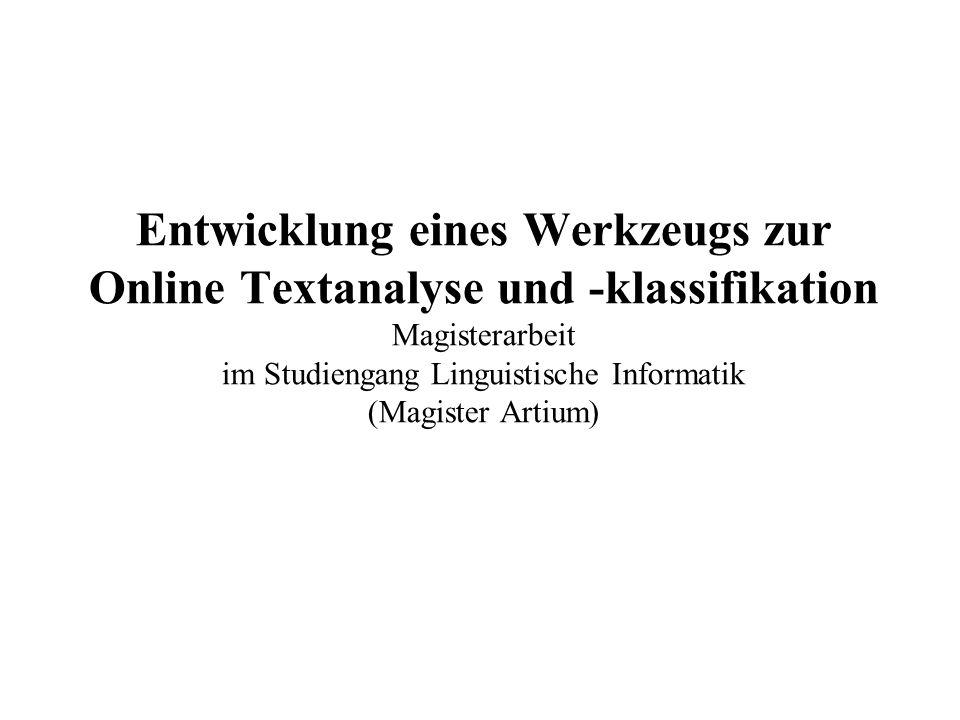 Entwicklung eines Werkzeugs zur Online Textanalyse und -klassifikation Magisterarbeit im Studiengang Linguistische Informatik (Magister Artium)
