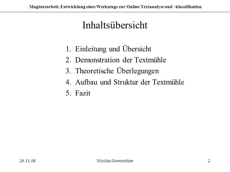 26.11.08Nicolas Goessnitzer2 Magisterarbeit: Entwicklung eines Werkzeugs zur Online Textanalyse und –klassifikation Inhaltsübersicht 1.Einleitung und