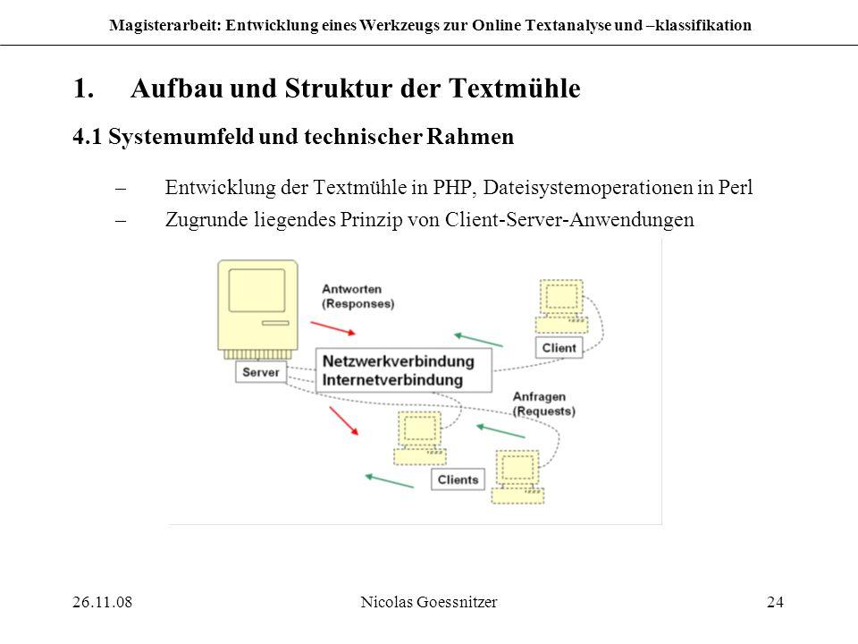26.11.08Nicolas Goessnitzer24 Magisterarbeit: Entwicklung eines Werkzeugs zur Online Textanalyse und –klassifikation 1.Aufbau und Struktur der Textmüh