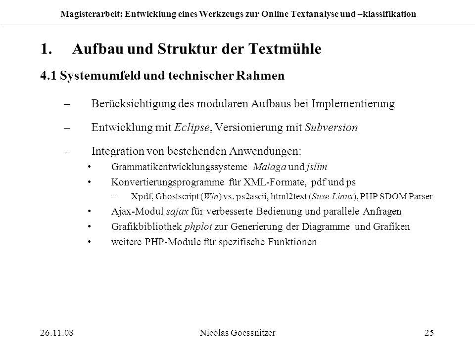 26.11.08Nicolas Goessnitzer25 Magisterarbeit: Entwicklung eines Werkzeugs zur Online Textanalyse und –klassifikation 1.Aufbau und Struktur der Textmüh