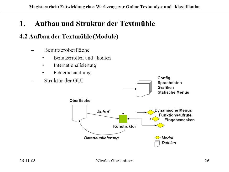 26.11.08Nicolas Goessnitzer26 Magisterarbeit: Entwicklung eines Werkzeugs zur Online Textanalyse und –klassifikation 1.Aufbau und Struktur der Textmüh