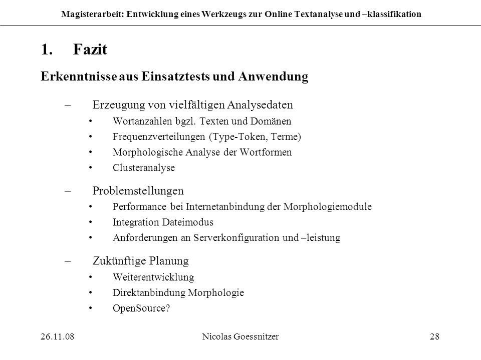 26.11.08Nicolas Goessnitzer28 Magisterarbeit: Entwicklung eines Werkzeugs zur Online Textanalyse und –klassifikation 1.Fazit Erkenntnisse aus Einsatzt