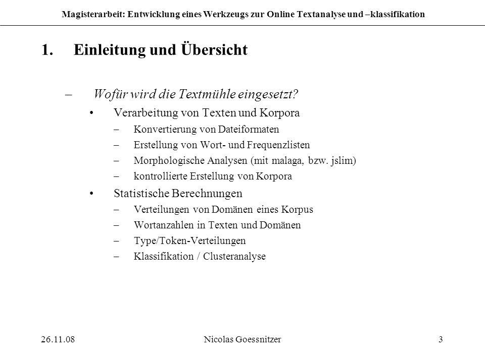 26.11.08Nicolas Goessnitzer3 Magisterarbeit: Entwicklung eines Werkzeugs zur Online Textanalyse und –klassifikation 1.Einleitung und Übersicht –Wofür
