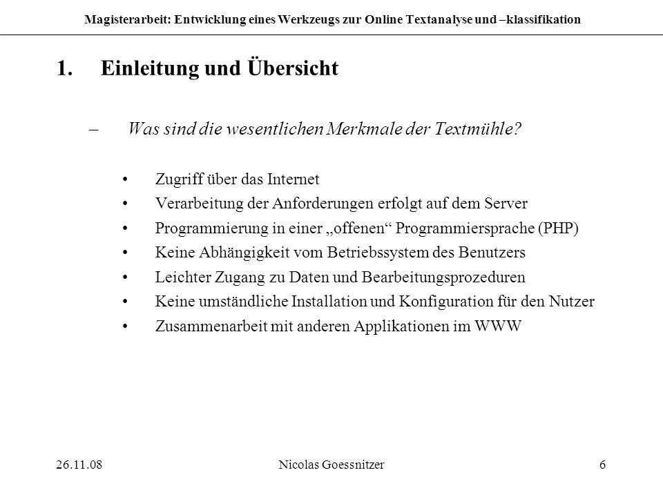 26.11.08Nicolas Goessnitzer6 Magisterarbeit: Entwicklung eines Werkzeugs zur Online Textanalyse und –klassifikation 1.Einleitung und Übersicht –Was si