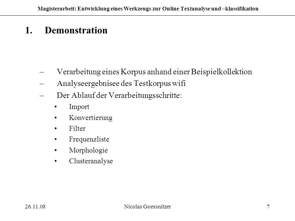 26.11.08Nicolas Goessnitzer7 Magisterarbeit: Entwicklung eines Werkzeugs zur Online Textanalyse und –klassifikation 1.Demonstration –Verarbeitung eine