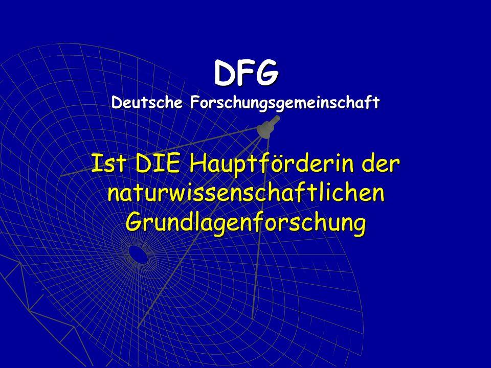 DFG Deutsche Forschungsgemeinschaft Ist DIE Hauptförderin der naturwissenschaftlichen Grundlagenforschung