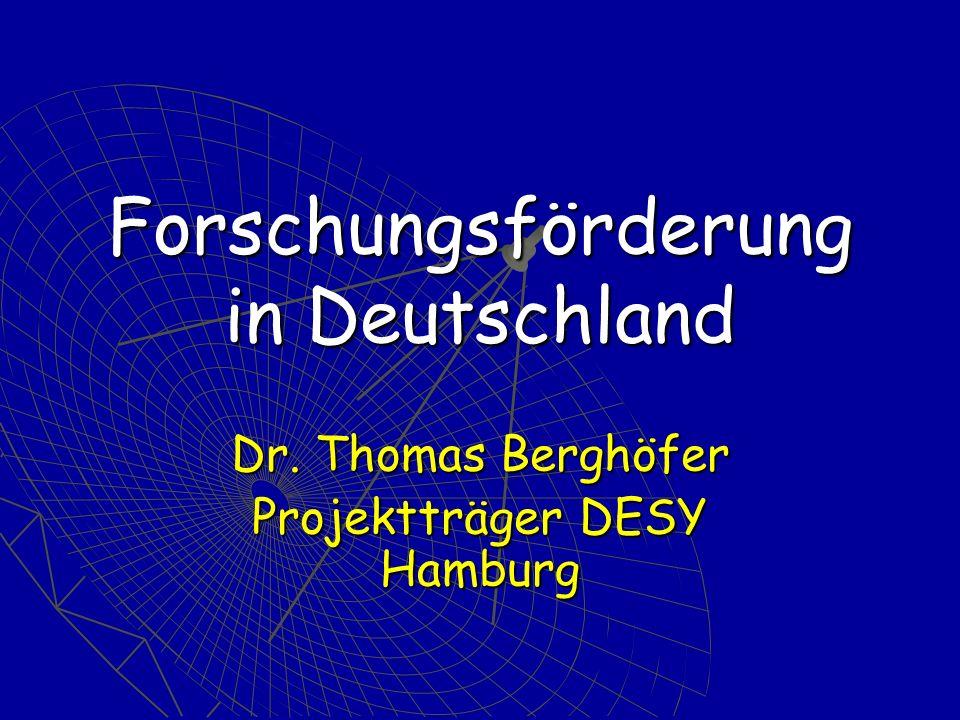 Forschungsförderung in Deutschland Dr. Thomas Berghöfer Projektträger DESY Hamburg