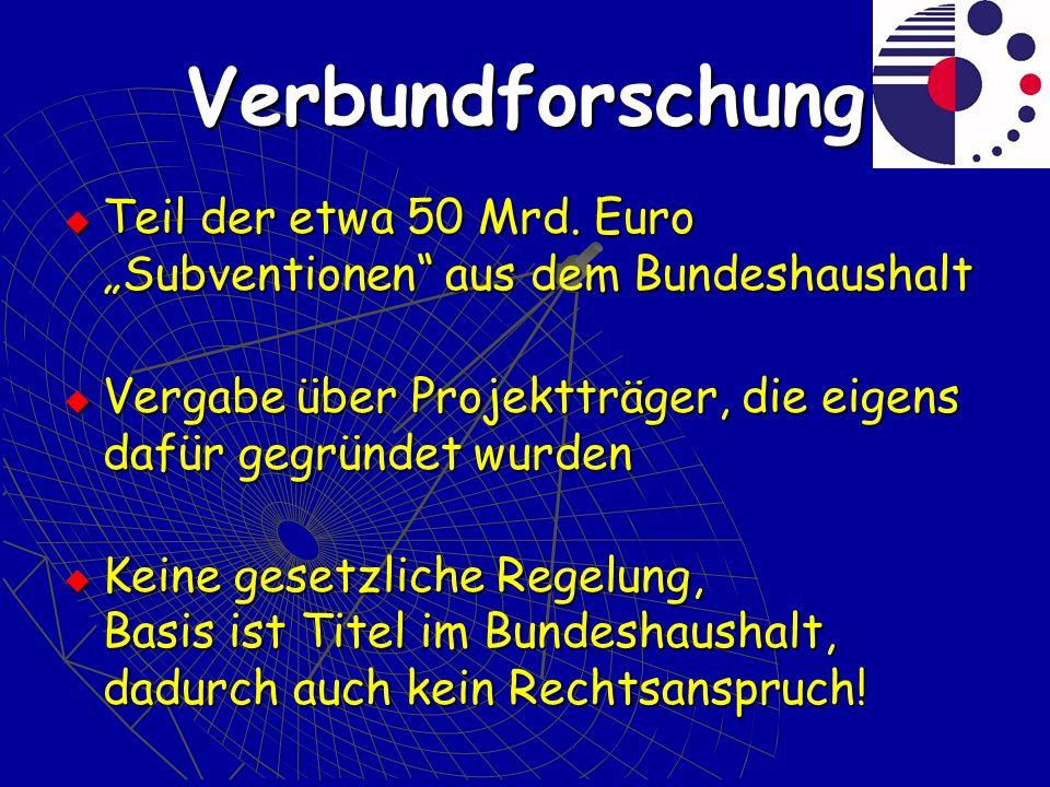 Verbundforschung Teil der etwa 50 Mrd. Euro Subventionen aus dem Bundeshaushalt Teil der etwa 50 Mrd. Euro Subventionen aus dem Bundeshaushalt Vergabe