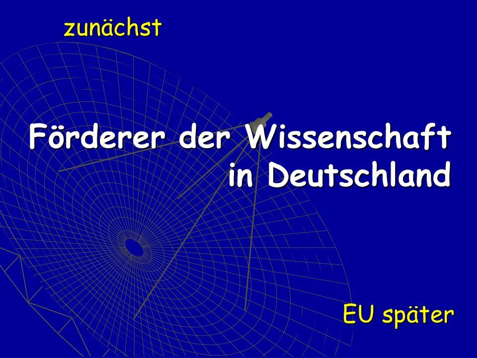 Förderer der Wissenschaft in Deutschland zunächst EU später