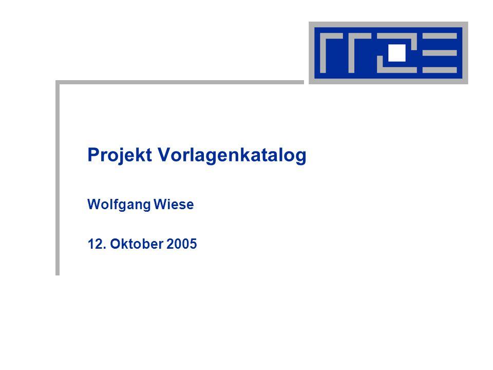 Projekt Vorlagenkatalog12.10.2005wolfgang.wiese@rrze.uni-erlangen.de2 Inhalt Agenda Einführung und Hintergründe Konzept Eingebunden in FAU Projektplan Zusammenfassung & Diskussion