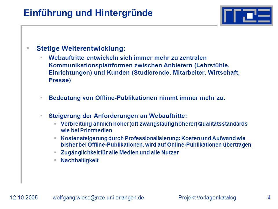 Projekt Vorlagenkatalog12.10.2005wolfgang.wiese@rrze.uni-erlangen.de5 Einführung und Hintergründe Steigende Zahl von Webauftritten