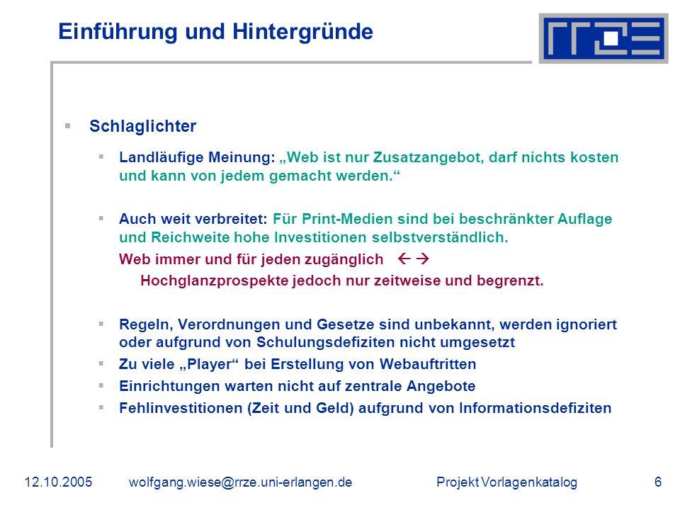 Projekt Vorlagenkatalog12.10.2005wolfgang.wiese@rrze.uni-erlangen.de17 Vielen Dank für Ihre Aufmerksamkeit.