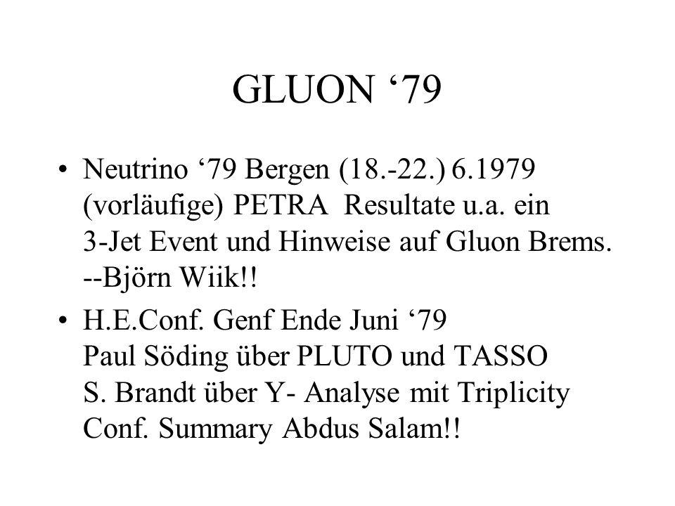 GLUON 79 Neutrino 79 Bergen (18.-22.) 6.1979 (vorläufige) PETRA Resultate u.a. ein 3-Jet Event und Hinweise auf Gluon Brems. --Björn Wiik!! H.E.Conf.