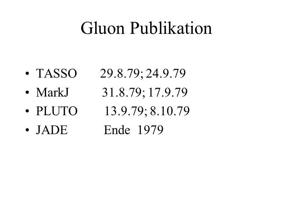 Gluon Publikation TASSO 29.8.79; 24.9.79 MarkJ 31.8.79; 17.9.79 PLUTO 13.9.79; 8.10.79 JADE Ende 1979