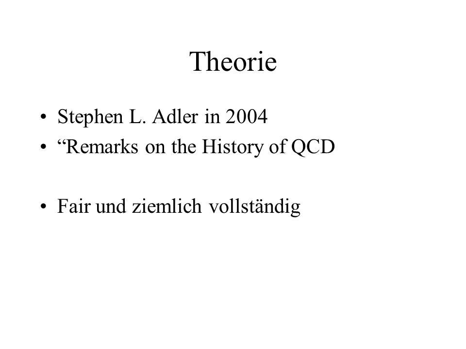 Theorie Stephen L. Adler in 2004 Remarks on the History of QCD Fair und ziemlich vollständig