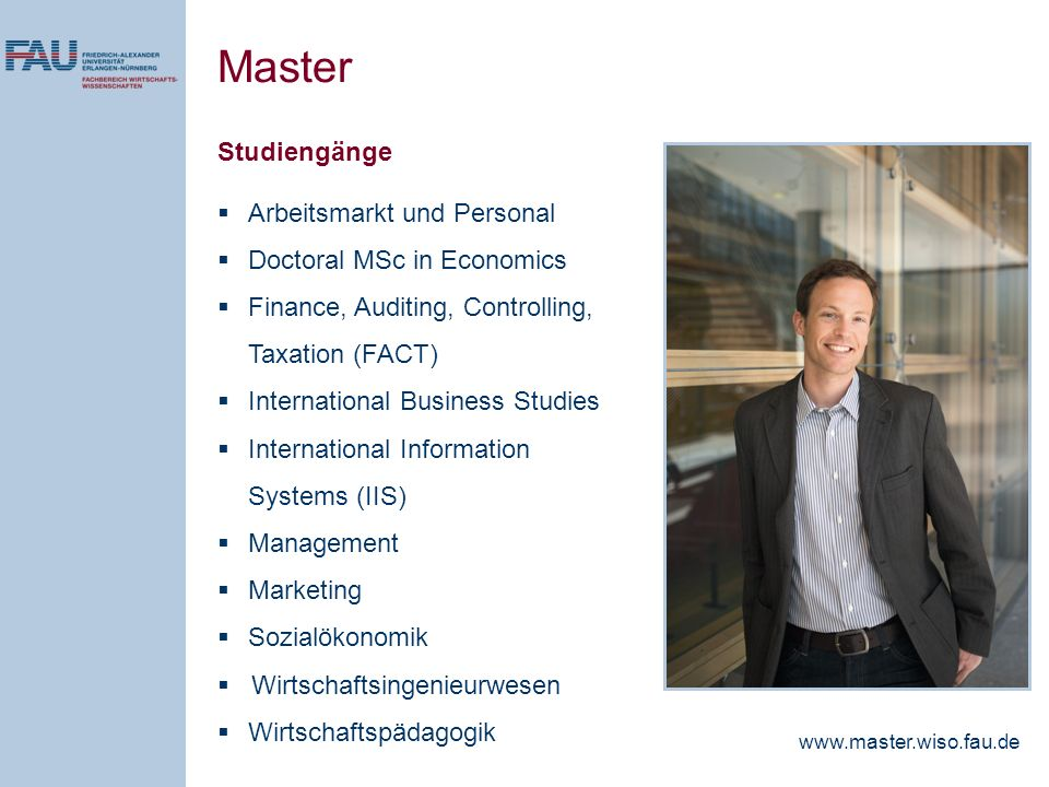 Studiengänge Arbeitsmarkt und Personal Doctoral MSc in Economics Finance, Auditing, Controlling, Taxation (FACT) International Business Studies Intern