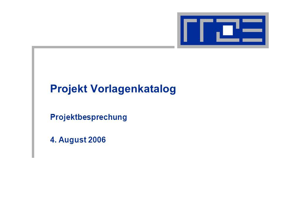 Projekt Vorlagenkatalog Projektbesprechung 4. August 2006