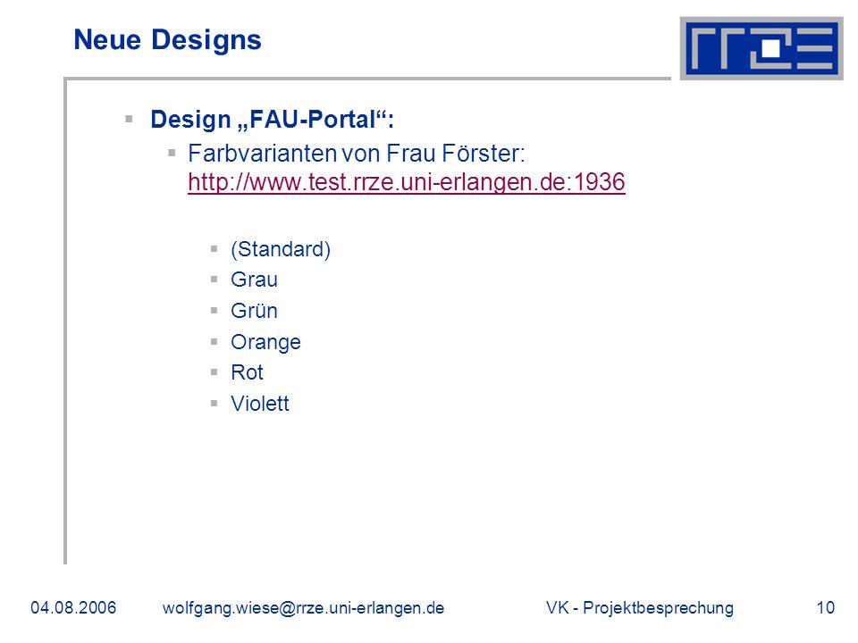VK - Projektbesprechung04.08.2006wolfgang.wiese@rrze.uni-erlangen.de10 Neue Designs Design FAU-Portal: Farbvarianten von Frau Förster: http://www.test.rrze.uni-erlangen.de:1936 http://www.test.rrze.uni-erlangen.de:1936 (Standard) Grau Grün Orange Rot Violett