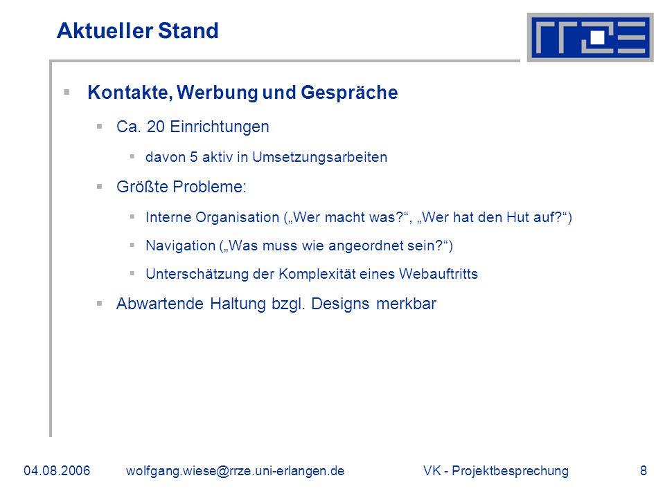 VK - Projektbesprechung04.08.2006wolfgang.wiese@rrze.uni-erlangen.de8 Aktueller Stand Kontakte, Werbung und Gespräche Ca.