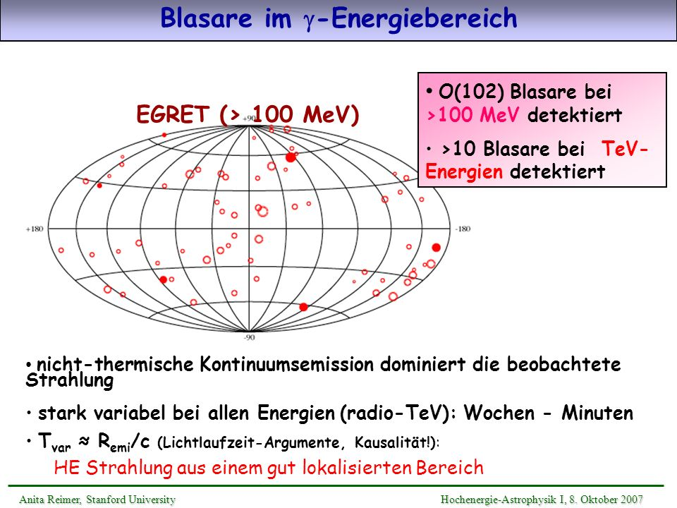 EGRET (> 100 MeV) O(102) Blasare bei >100 MeV detektiert >10 Blasare bei TeV- Energien detektiert nicht-thermische Kontinuumsemission dominiert die be