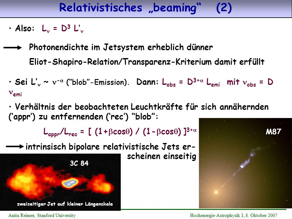 Relativistisches beaming (2) Also: L = D 3 L Photonendichte im Jetsystem erheblich dünner Eliot-Shapiro-Relation/Transparenz-Kriterium damit erfüllt S