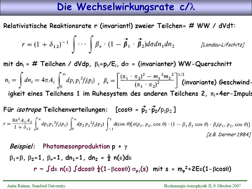 Die Wechselwirkungsrate c/ Relativistische Reaktionsrate r (invariant!) zweier Teilchen= # WW / dVd t: Anita Reimer, Stanford UniversityHochenergie-As