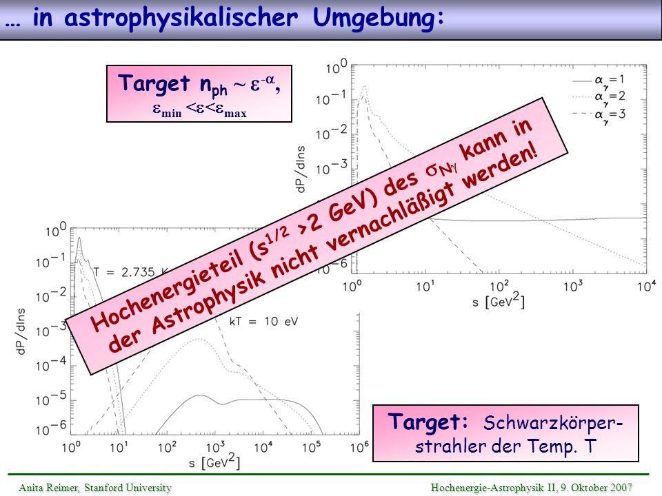 Target: Schwarzkörper- strahler der Temp. T Target n ph ~ -, min < < max Hochenergieteil (s 1/2 >2 GeV) des N kann in der Astrophysik nicht vernachläß