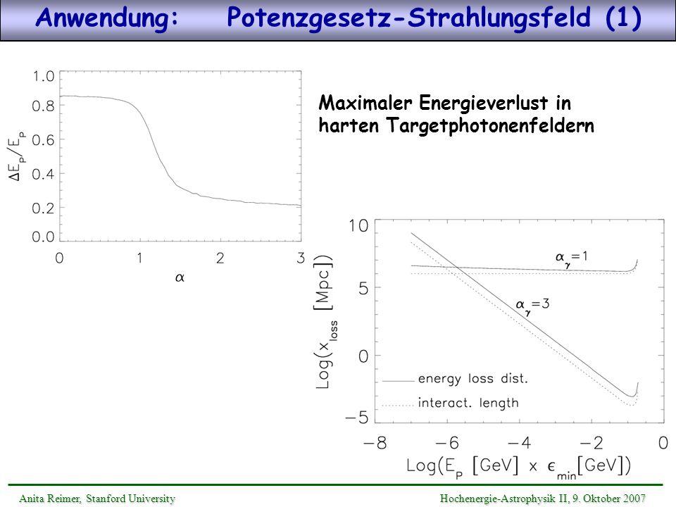 Anwendung: Potenzgesetz-Strahlungsfeld (1) Anita Reimer, Stanford UniversityHochenergie-Astrophysik II, 9. Oktober 2007 Anita Reimer, Stanford Univers