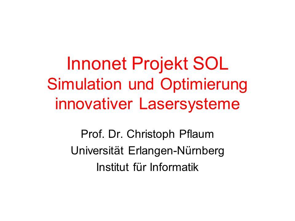 Innonet Projekt SOL Simulation und Optimierung innovativer Lasersysteme Prof. Dr. Christoph Pflaum Universität Erlangen-Nürnberg Institut für Informat