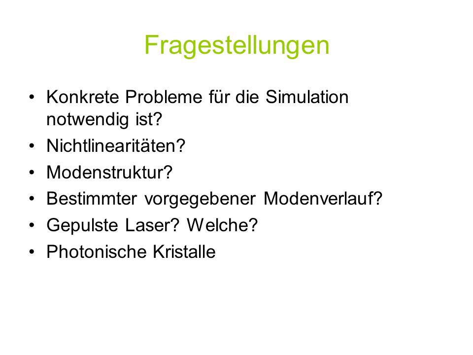 Fragestellungen Konkrete Probleme für die Simulation notwendig ist? Nichtlinearitäten? Modenstruktur? Bestimmter vorgegebener Modenverlauf? Gepulste L