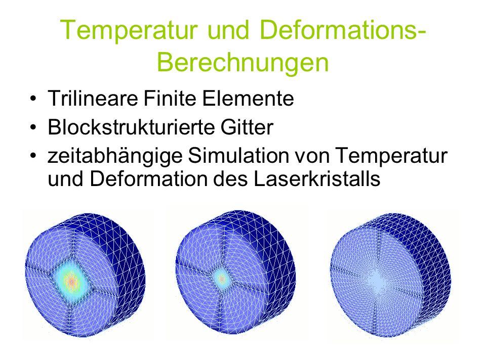 Temperatur und Deformations- Berechnungen Trilineare Finite Elemente Blockstrukturierte Gitter zeitabhängige Simulation von Temperatur und Deformation