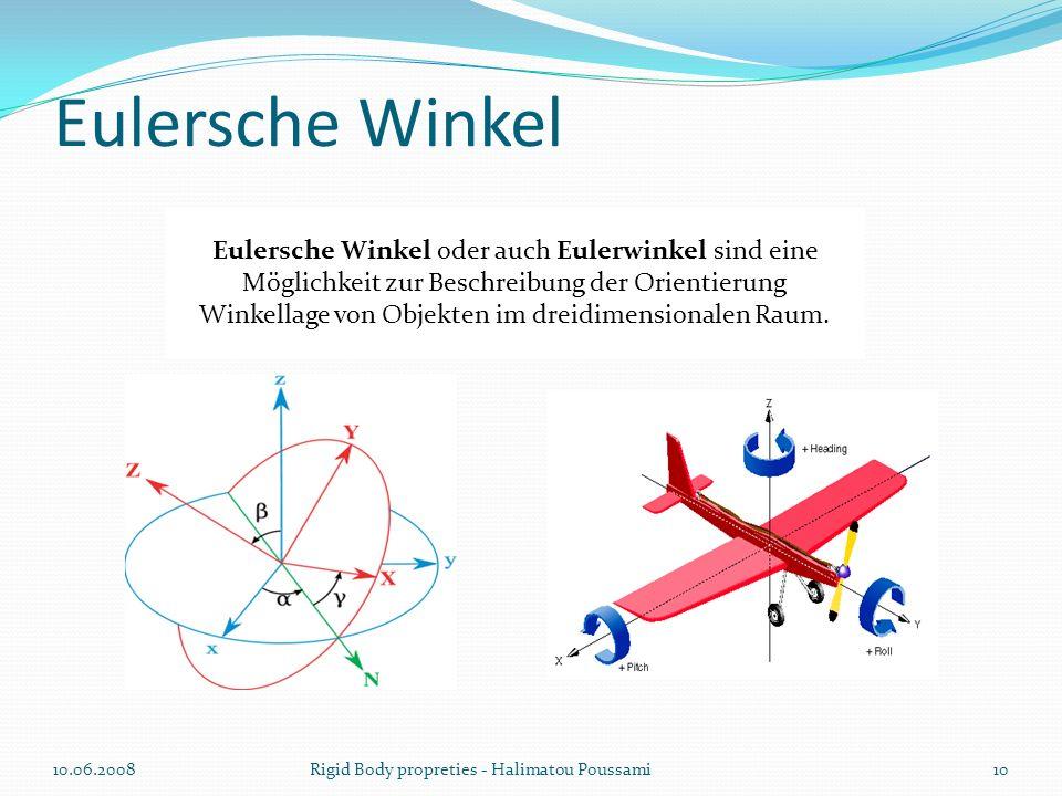 10.06.200810Rigid Body propreties - Halimatou Poussami Eulersche Winkel oder auch Eulerwinkel sind eine Möglichkeit zur Beschreibung der Orientierung Winkellage von Objekten im dreidimensionalen Raum.