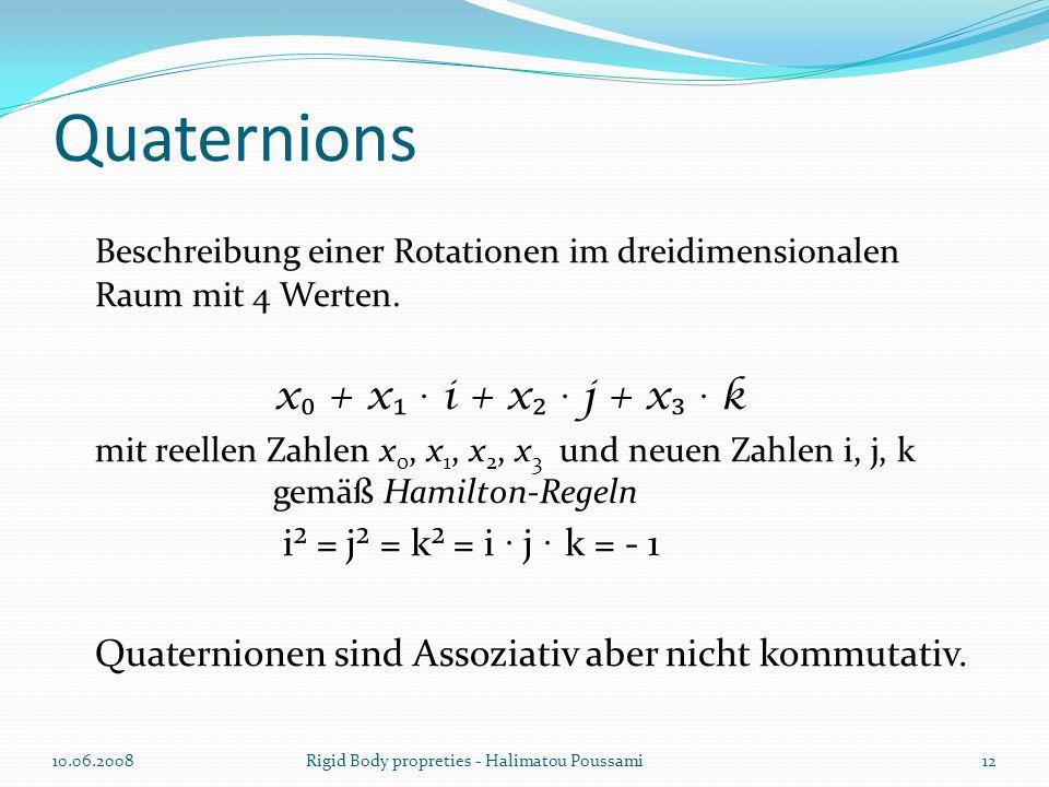 Quaternions Beschreibung einer Rotationen im dreidimensionalen Raum mit 4 Werten. x + x · i + x · j + x · k mit reellen Zahlen x 0, x 1, x 2, x 3 und