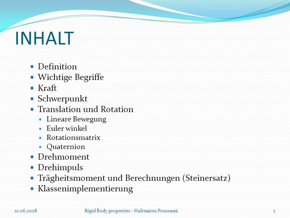 INHALT Definition Wichtige Begriffe Kraft Schwerpunkt Translation und Rotation Lineare Bewegung Euler winkel Rotationsmatrix Quaternion Drehmoment Dre