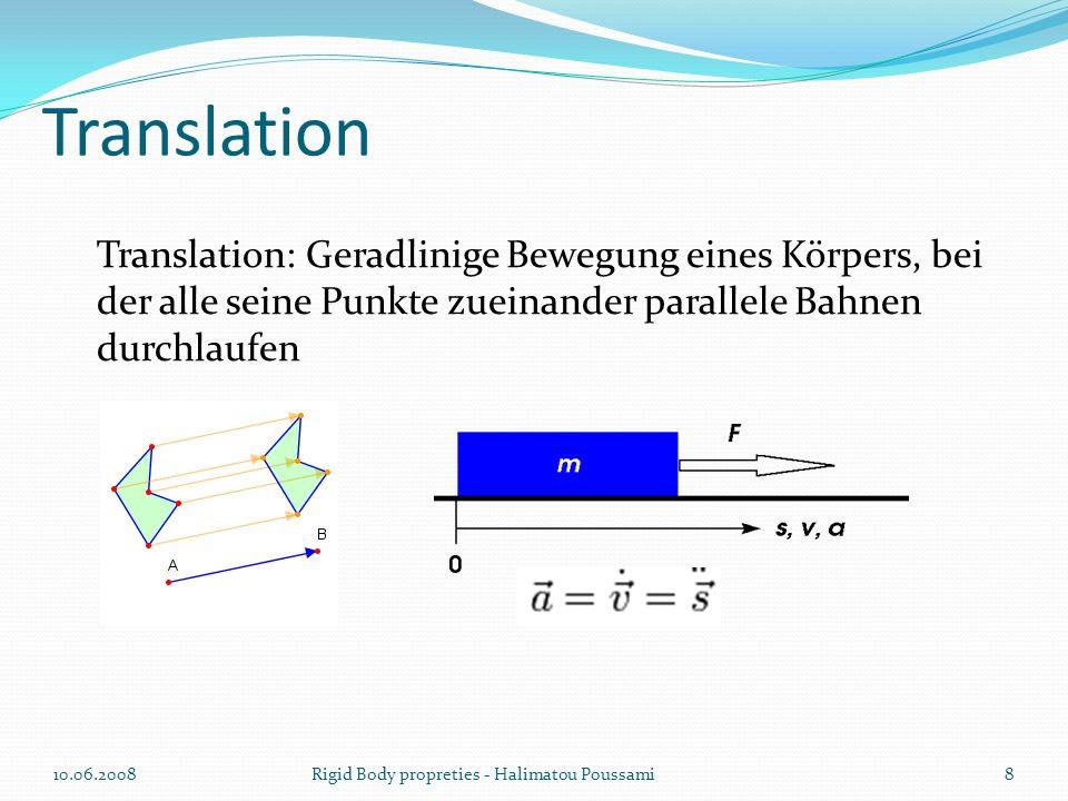 Translation Translation: Geradlinige Bewegung eines Körpers, bei der alle seine Punkte zueinander parallele Bahnen durchlaufen 10.06.2008Rigid Body propreties - Halimatou Poussami8