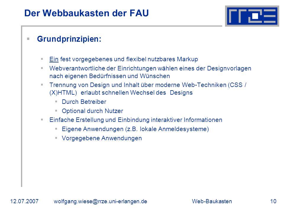 Web-Baukasten12.07.2007wolfgang.wiese@rrze.uni-erlangen.de10 Der Webbaukasten der FAU Grundprinzipien: Ein fest vorgegebenes und flexibel nutzbares Ma