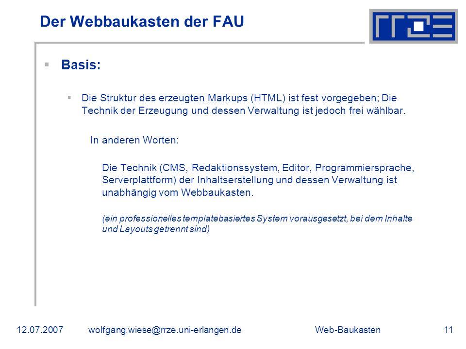 Web-Baukasten12.07.2007wolfgang.wiese@rrze.uni-erlangen.de11 Der Webbaukasten der FAU Basis: Die Struktur des erzeugten Markups (HTML) ist fest vorgeg