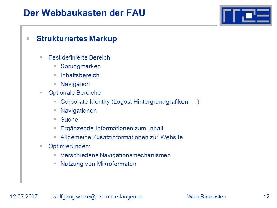 Web-Baukasten12.07.2007wolfgang.wiese@rrze.uni-erlangen.de12 Der Webbaukasten der FAU Strukturiertes Markup Fest definierte Bereich Sprungmarken Inhal